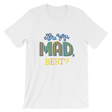 are you mad bert T-Shirt
