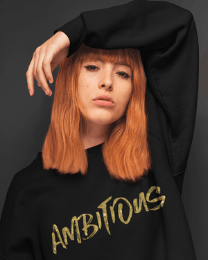 Ambition is Golden Sweatshirt