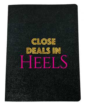 Close Deals in Heels Softcover Journal