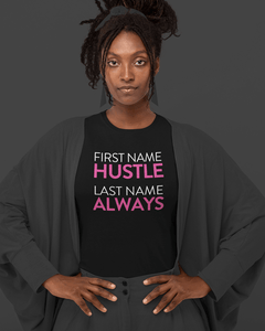 First Name Hustle Last Name Always T-Shirt