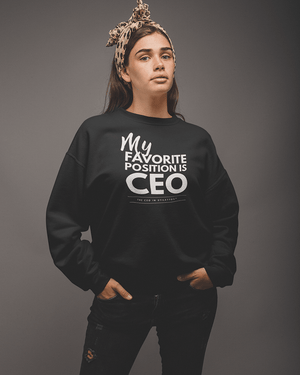My Favorite Position is CEO Sweatshirt