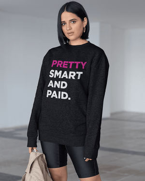 Pretty, Smart, and Paid Sweatshirt