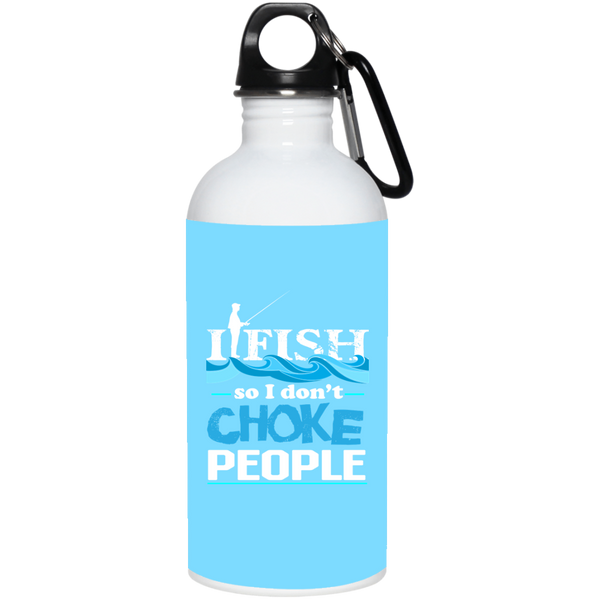 I Fish So I Don't Choke People 20oz Water Bottle Stainless Steel light blue