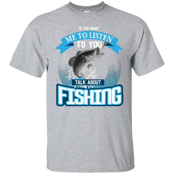 If You Want Me To Listen To You..Talk About Fishing Funny Fishing T-shirt Sport Grey