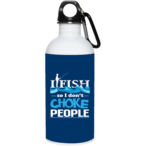 I Fish So I Don't Choke People 20oz Water Bottle Stainless Steel Royal