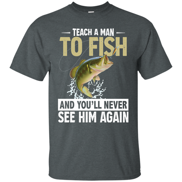 Teach A Man To Fish And You'll Never See Him Again  Funny Fishing T-shirt Dark Heather