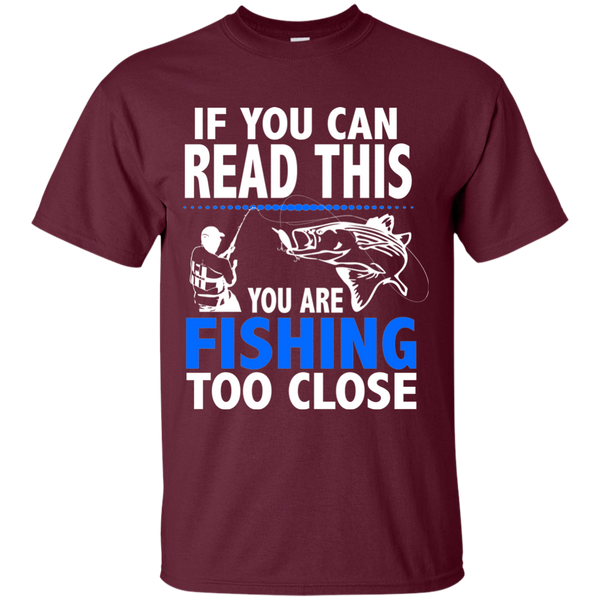If You Can Read This You Are Fishing Too Close Funny Fishing T-shirt