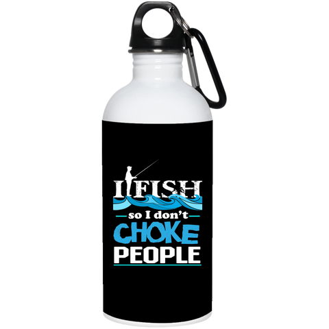 I Fish So I Don't Choke People 20oz Water Bottle Stainless Steel black