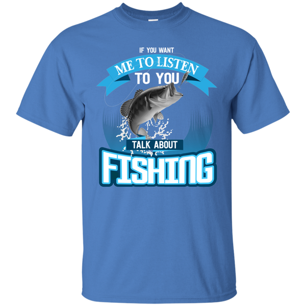 If You Want Me To Listen To You..Talk About Fishing Funny Fishing T-shirt Iris BLue