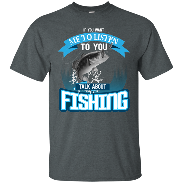 If You Want Me To Listen To You..Talk About Fishing Funny Fishing T-shirt Heather Grey