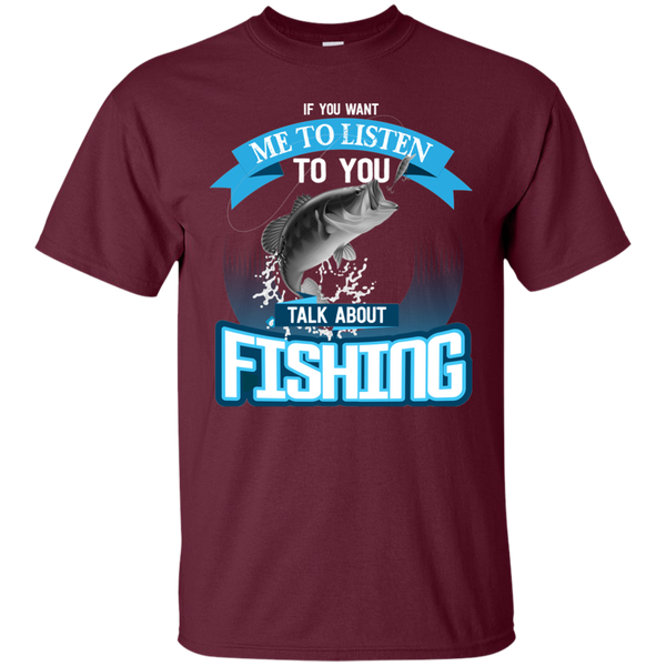 If You Want Me To Listen To You..Talk About Fishing Funny Fishing T-shirt Maroon