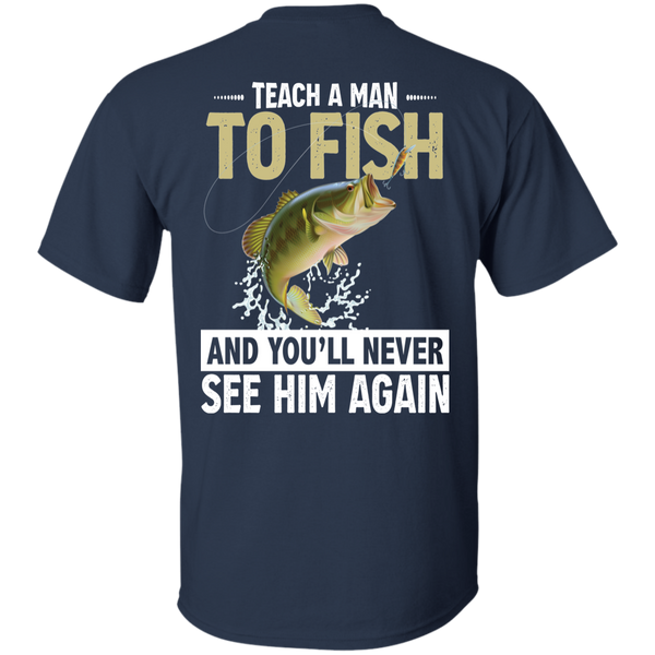 Teach A Man To Fish And You'll Never See Him Again - Print On Back Of T-shirt