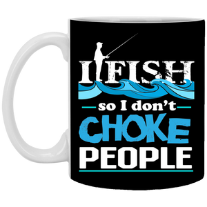 I Fish So I Don't Choke People - Funny Fishing Mug
