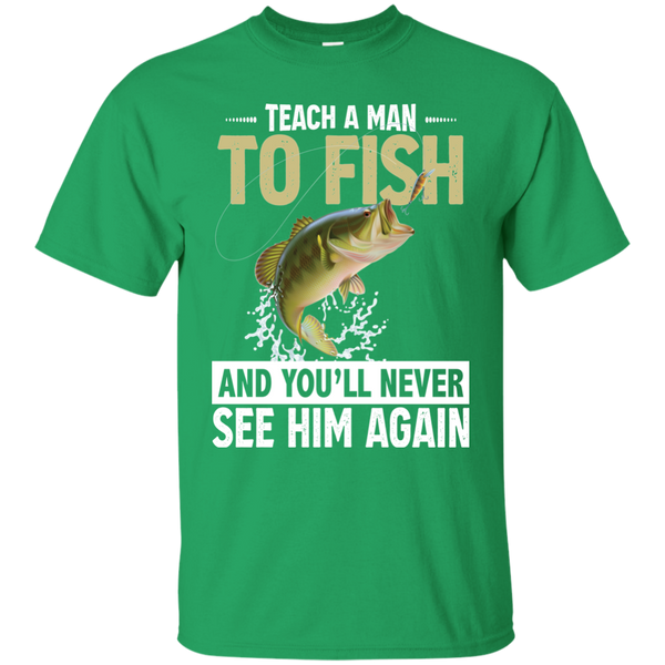 Teach A Man To Fish And You'll Never See Him Again  Funny Fishing T-shirt Green