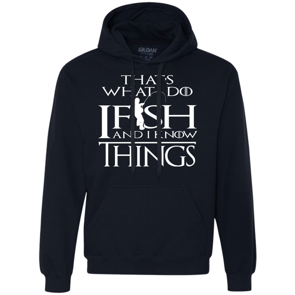 I Fish and I Know things - Heavyweight Pullover Fleece Sweatshirt
