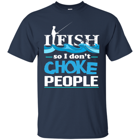 I Fish So I Don't Choke People Funny Fishing T-shirt Navy