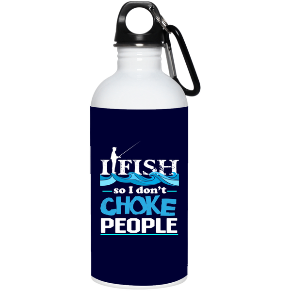 I Fish So I Don't Choke People 20oz Water Bottle Stainless Steel navy