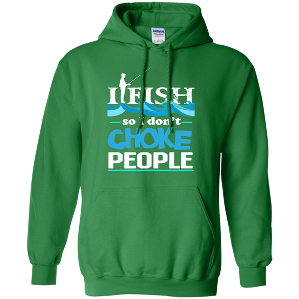 I FIsh So I Dont Choke People - Pullover Hoodie 8 oz.