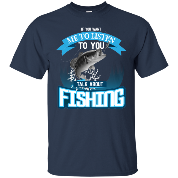 If You Want Me To Listen To You..Talk About Fishing Funny Fishing T-shirt Navy