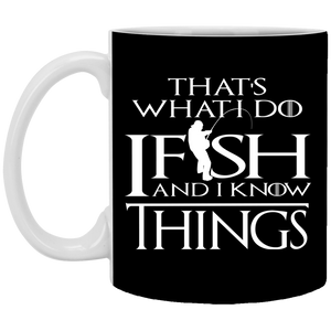 That's What I Do I Fish And I Know Things -11 oz. White Mug