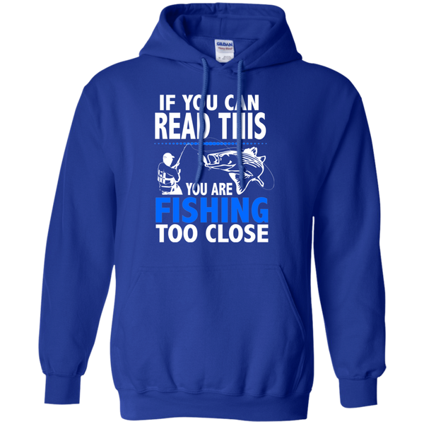 If You Can Read This Your Fishing Too Close - Pullover Hoodie 8 oz.
