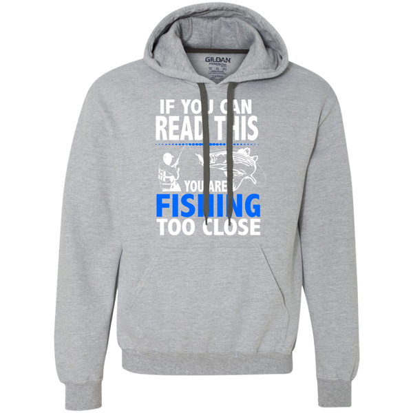 If You Can Read This Your Fishing Too Close -  Heavyweight Pullover Fleece Sweatshirt