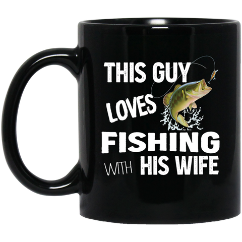 This Guy Loves Fishing With His Wife - 11 oz. Black Mug