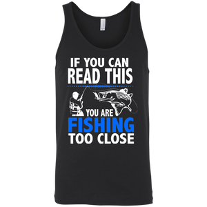 If You Can Read This You Are Fishing Too Close Funny Fishing tank top