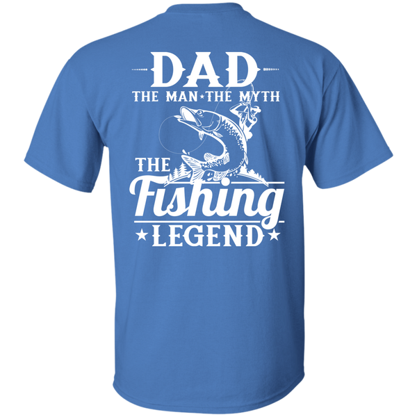 Dad The Man The Myth The Fishing Legend -Print On Back Of T-shirt