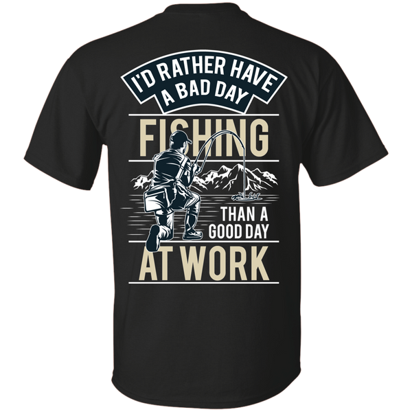 I'd Rather Have A Bad Day Of Fishing - Print On Back Of T-shirt