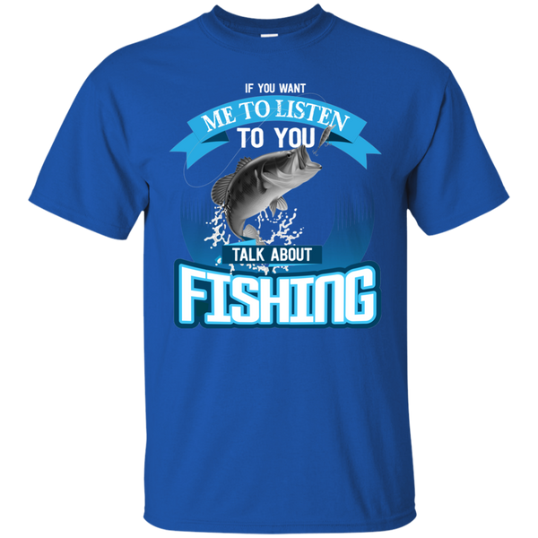 If You Want Me To Listen To You..Talk About Fishing Funny Fishing T-shirt Royal Blue