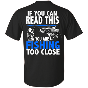 If You Can Read This You Are Fishing Too Close - Funny Fishing T-shirt - Print On Back Of T-shirt