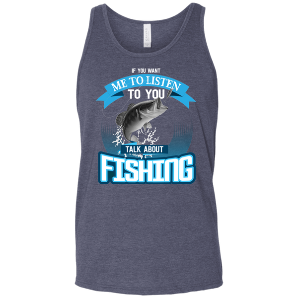 If You Want Me To Listen To You..Talk About Fishing Funny Fishing Tank Top blue different cut