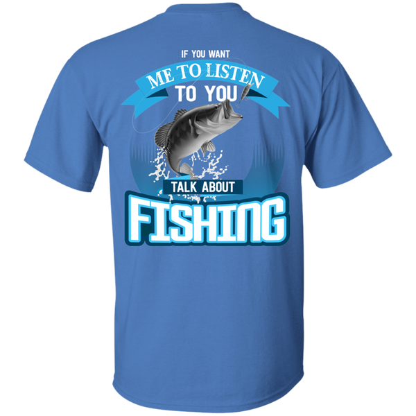 If You Want Me To Listen To You Talk About Fishing - Print On Back Of T-shirt
