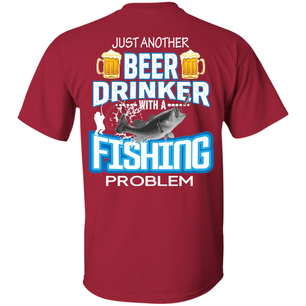 Just Another Beer Drinker With A Fishing Problem 2 - Print On Back Of T-shirt