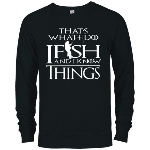 I Fish and I Know things - French Terry Crew