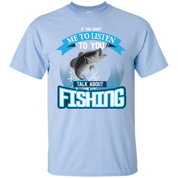 If You Want Me To Listen To You..Talk About Fishing Funny Fishing T-shirt Light bLue