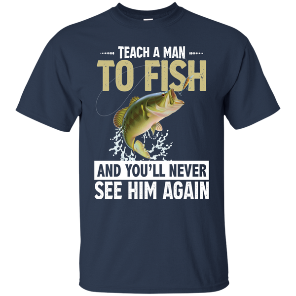Teach A Man To Fish And You'll Never See Him Again  Funny Fishing T-shirt Navy blue