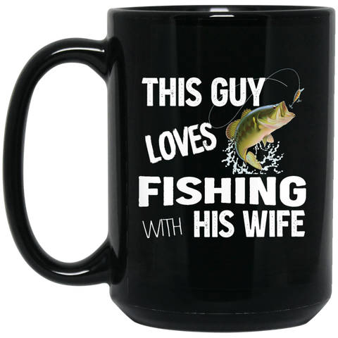 This Guy Loves Fishing With His Wife - 15 oz. Black Mug