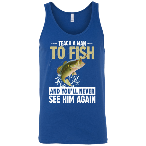 Teach A Man To Fish And You'll Never See Him Again Funny Fishing Tank Top