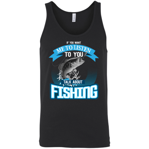 If You Want Me To Listen To You..Talk About Fishing Funny Fishing Tank Top Black