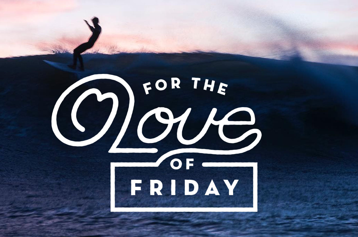 For The Love Of Friday