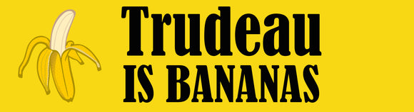 Trudeau Is Bananas Bumper Sticker