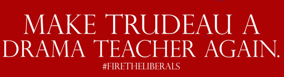 make trudeau a drama teacher again bumper stickers