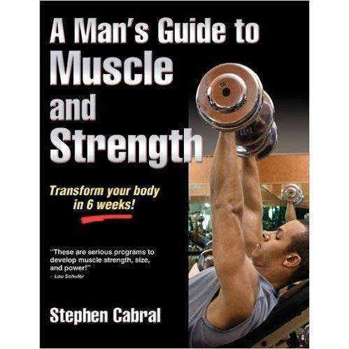 A Man's Guide To Muscle & Strength