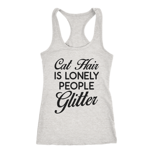 Cat Hair Is Lonely People Glitter Racerback Tank Top Sleeveless T Shirt Funny Great Gifts