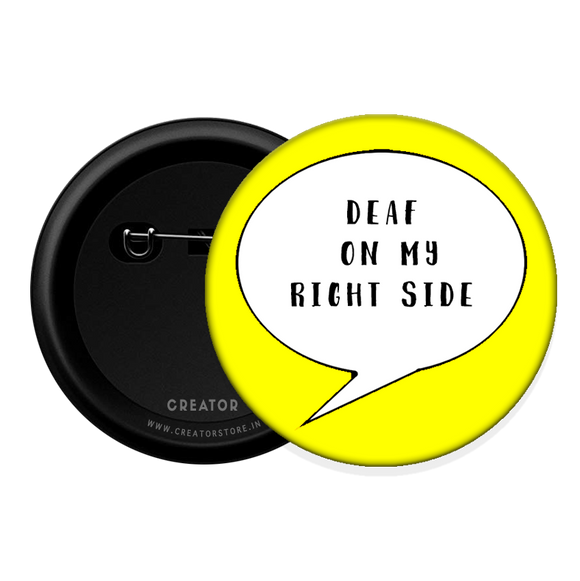 Deaf on my right side Button Badge