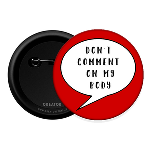 Don't comment on my body Button Badge