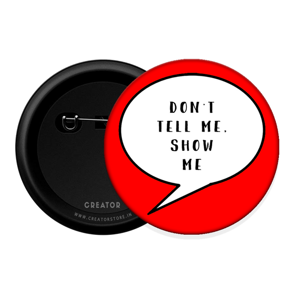 Don't tell me, show me Button Badge