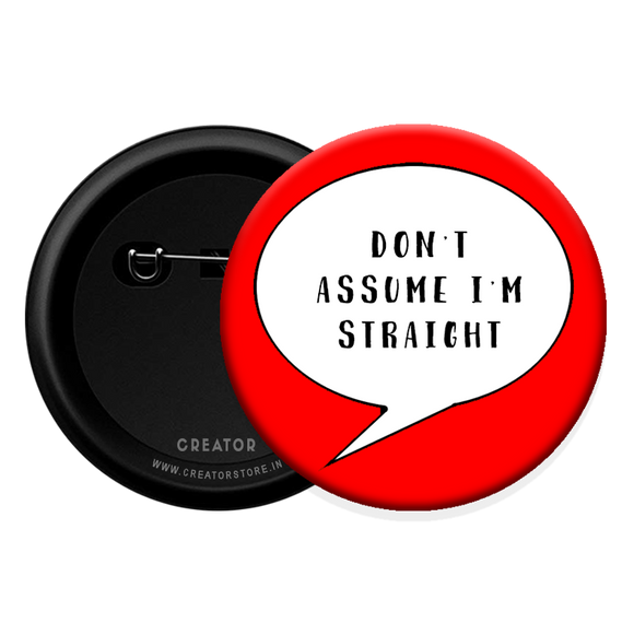 Don't assume I am straight Button Badge
